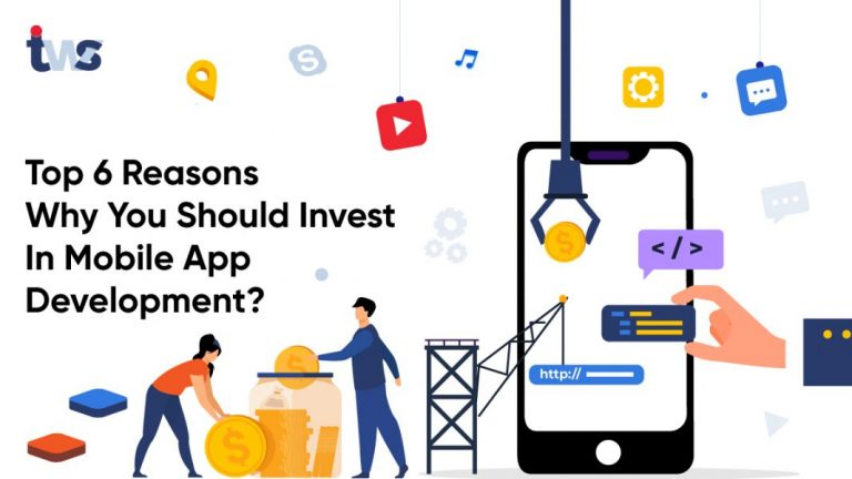 6 Reasons Why You Should Invest In Mobile App Development?